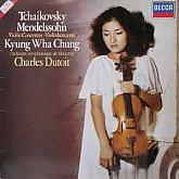 Kyung-Wha Chung/Charles Dutoit -  Tchaikovsky/Mendelssohn: Violin Concertos